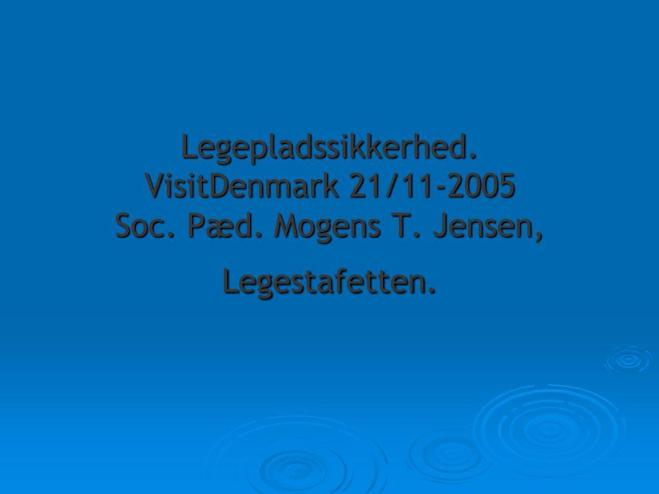 Legepladssikkerhed. VisitDenmark 21/11-2005 Soc. Pæd. Mogens T