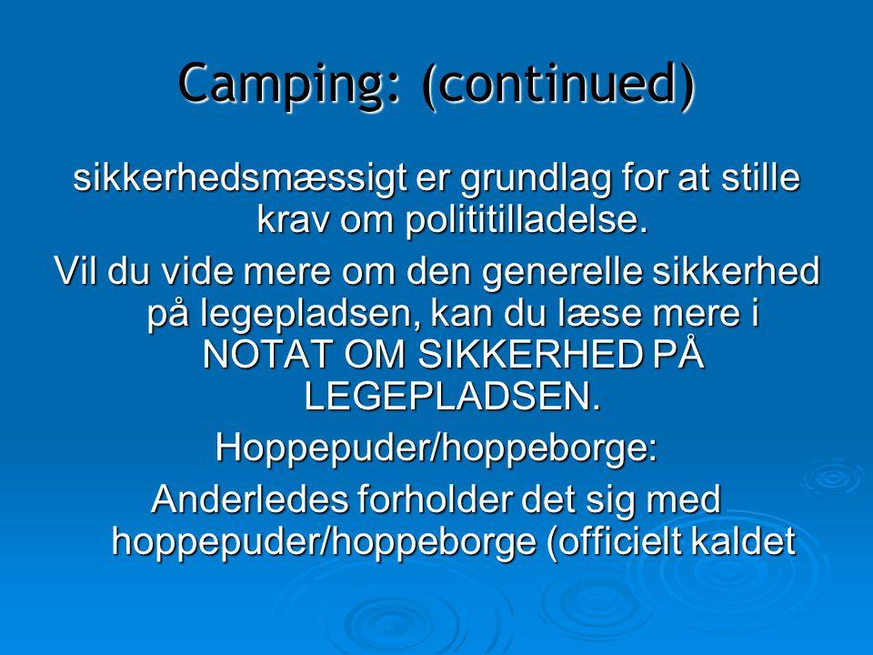 Camping: (continued) sikkerhedsmæssigt er grundlag for at stille krav om polititilladelse.