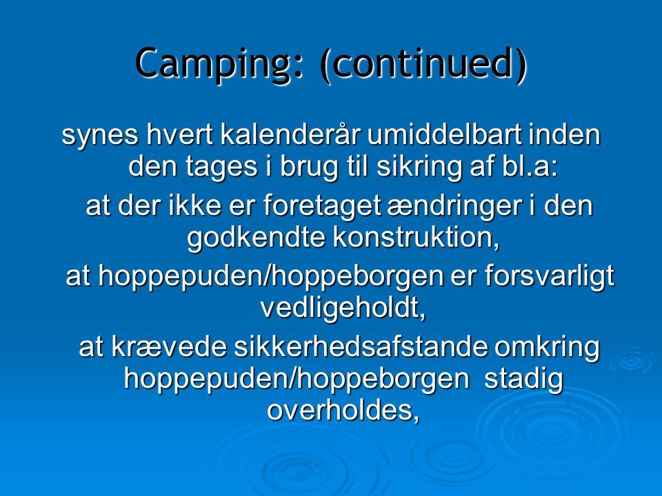 Camping: (continued) synes hvert kalenderår umiddelbart inden den tages i brug til sikring af bl.a: