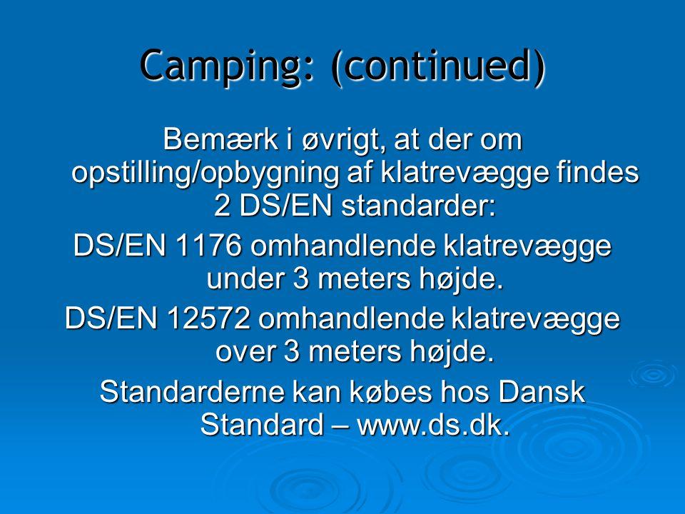 Camping: (continued) Bemærk i øvrigt, at der om opstilling/opbygning af klatrevægge findes 2 DS/EN standarder: