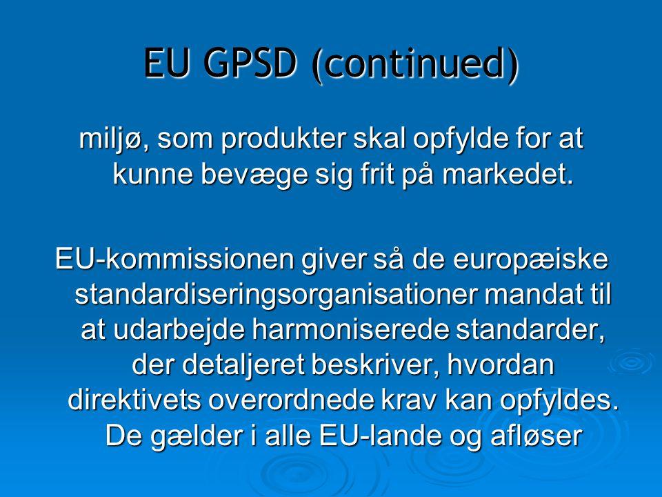 EU GPSD (continued) miljø, som produkter skal opfylde for at kunne bevæge sig frit på markedet.