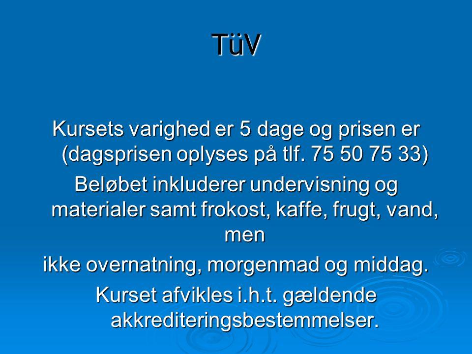 TüV Kursets varighed er 5 dage og prisen er (dagsprisen oplyses på tlf. 75 50 75 33)