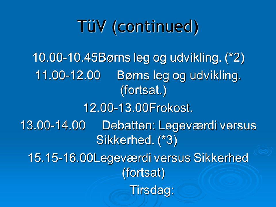 TüV (continued) 10.00-10.45Børns leg og udvikling. (*2)