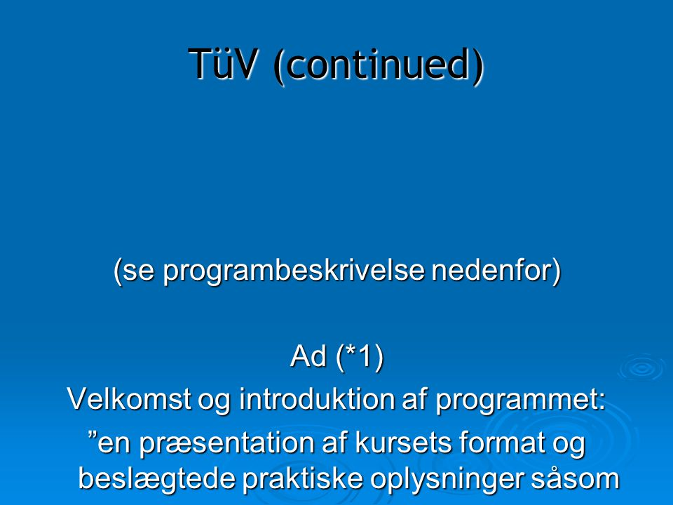 TüV (continued) (se programbeskrivelse nedenfor) Ad (*1)