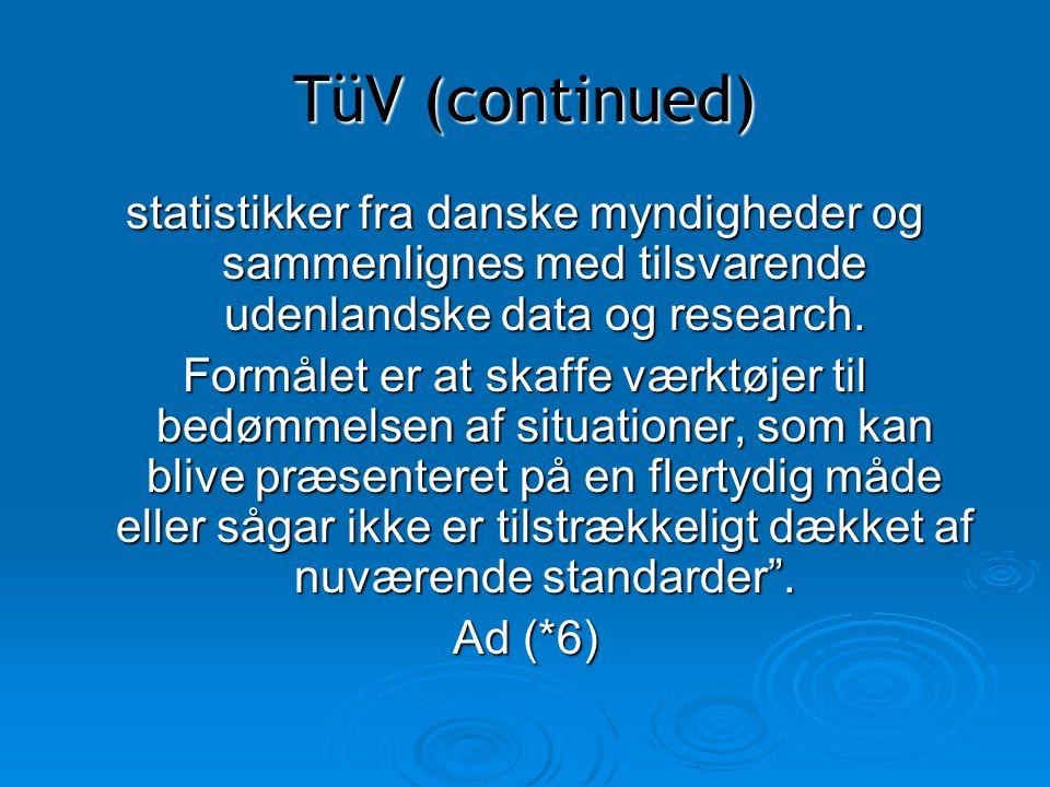 TüV (continued) statistikker fra danske myndigheder og sammenlignes med tilsvarende udenlandske data og research.