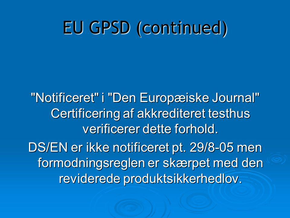 EU GPSD (continued) Notificeret i Den Europæiske Journal Certificering af akkrediteret testhus verificerer dette forhold.