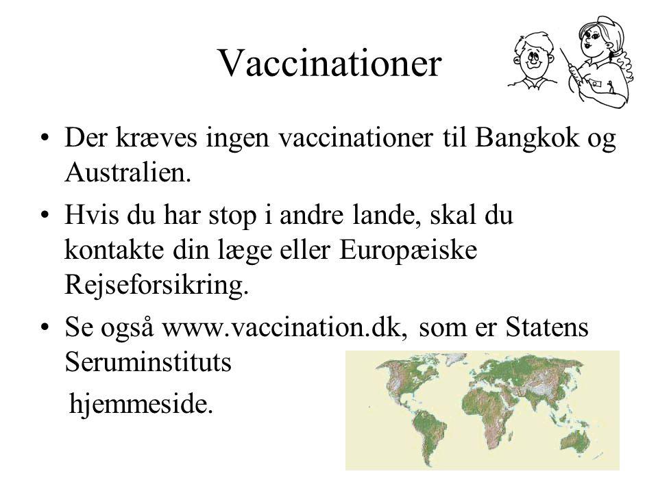 Vaccinationer Der kræves ingen vaccinationer til Bangkok og Australien.