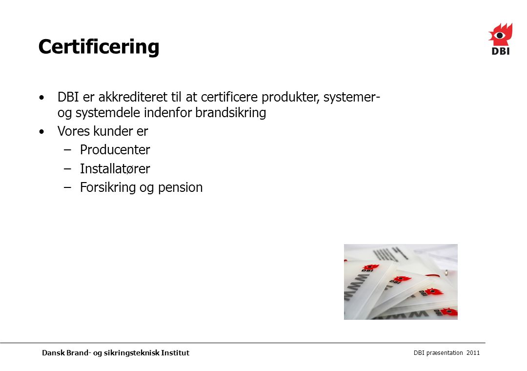 Certificering DBI er akkrediteret til at certificere produkter, systemer- og systemdele indenfor brandsikring.