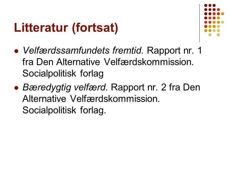 Litteratur (fortsat) Velfærdssamfundets fremtid. Rapport nr. 1 fra Den Alternative Velfærdskommission. Socialpolitisk forlag.