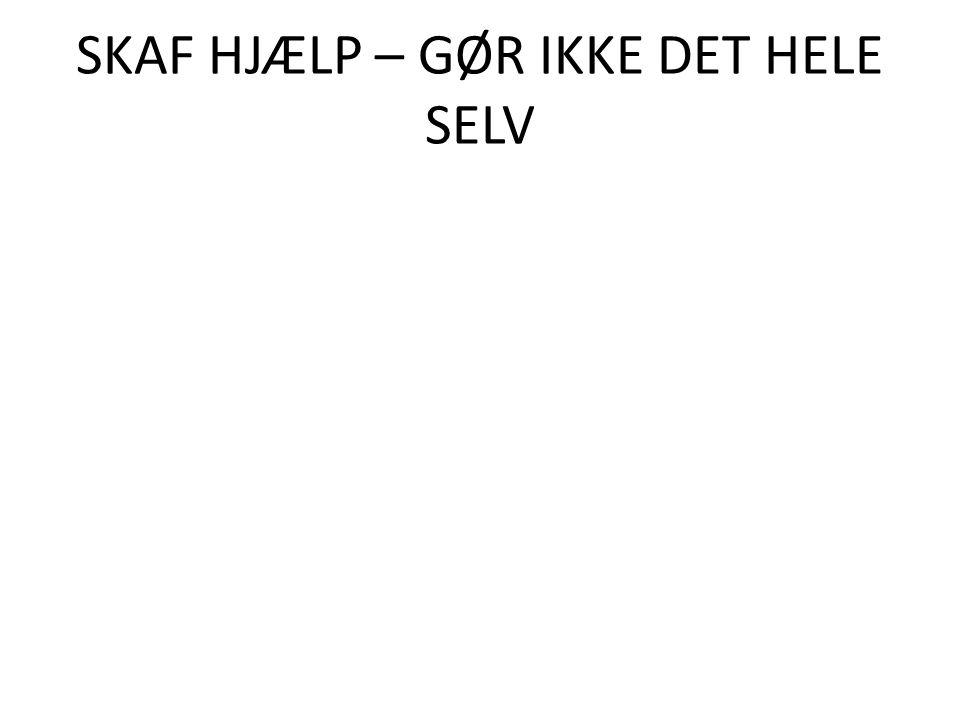 SKAF HJÆLP – GØR IKKE DET HELE SELV