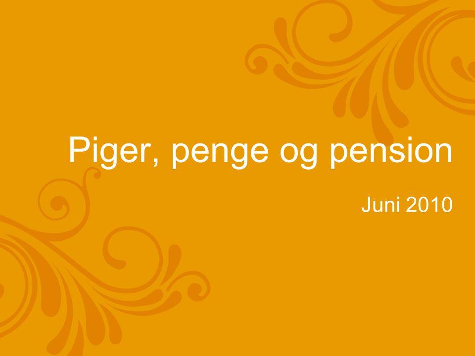 Piger, penge og pension Juni 2010