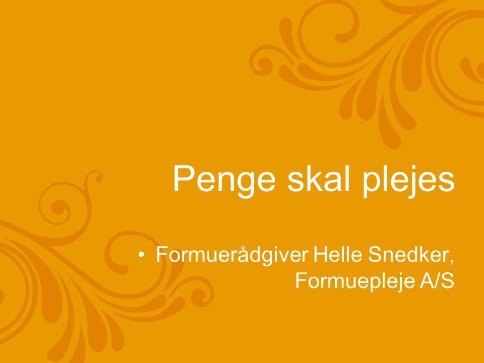 Penge skal plejes Formuerådgiver Helle Snedker, Formuepleje A/S