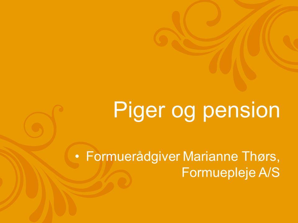 Piger og pension Formuerådgiver Marianne Thørs, Formuepleje A/S