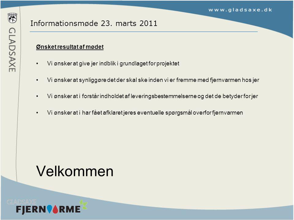 Velkommen Informationsmøde 23. marts 2011 Ønsket resultat af mødet