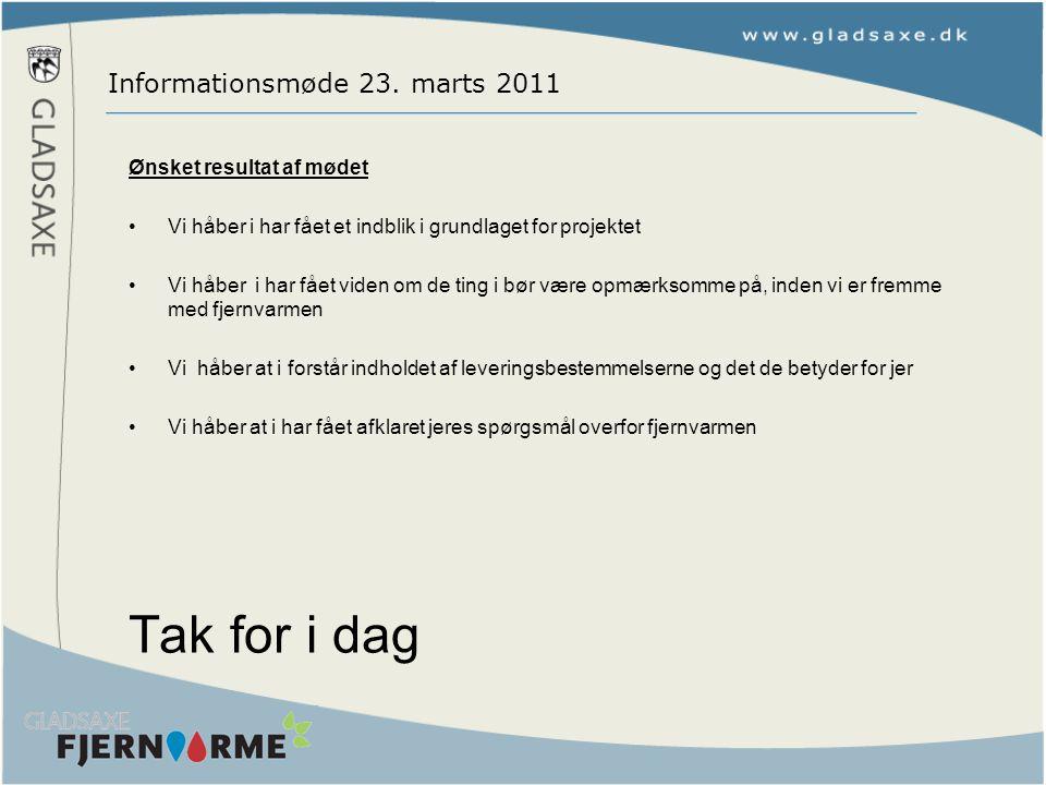 Tak for i dag Informationsmøde 23. marts 2011 Ønsket resultat af mødet