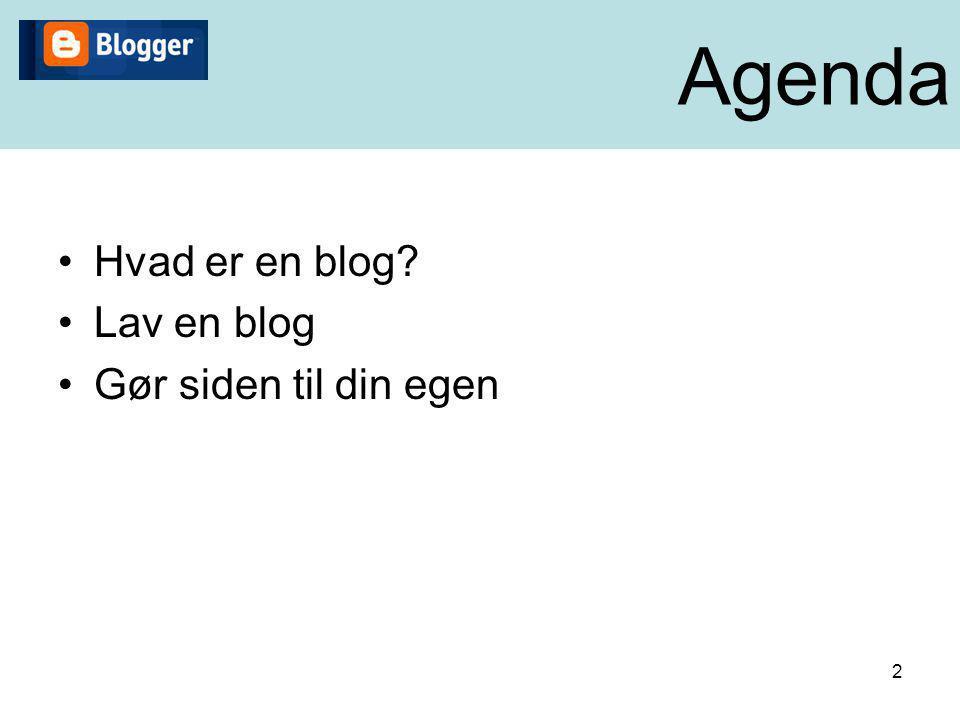 Agenda Hvad er en blog Lav en blog Gør siden til din egen