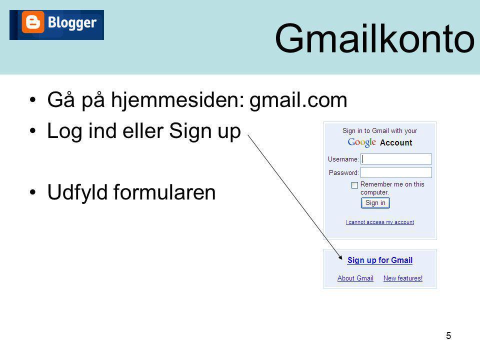 Gmailkonto Gå på hjemmesiden: gmail.com Log ind eller Sign up