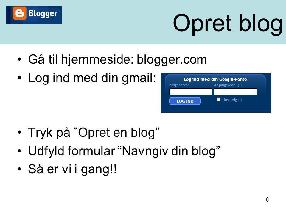Opret blog Gå til hjemmeside: blogger.com Log ind med din gmail: