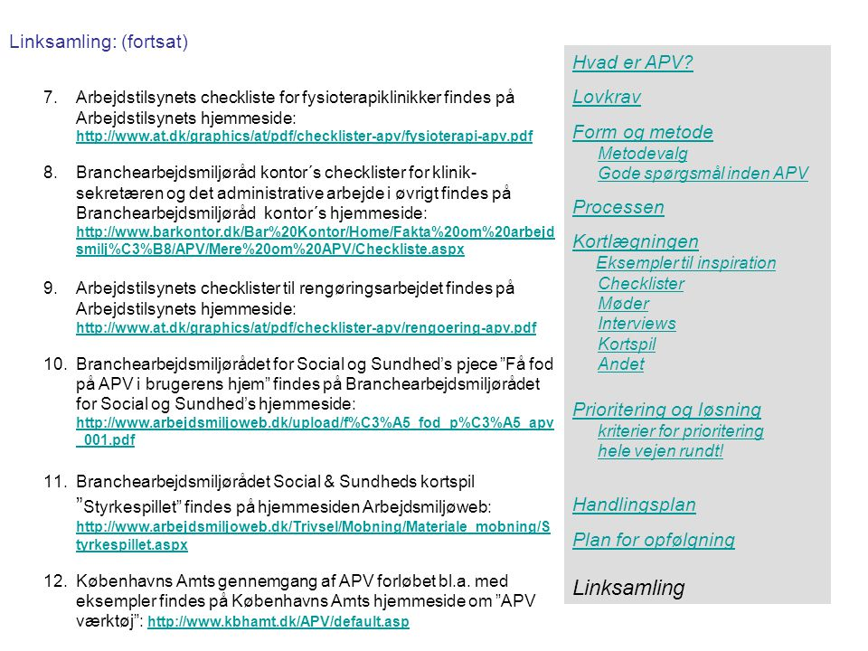 Linksamling Linksamling: (fortsat) Hvad er APV Lovkrav Form og metode