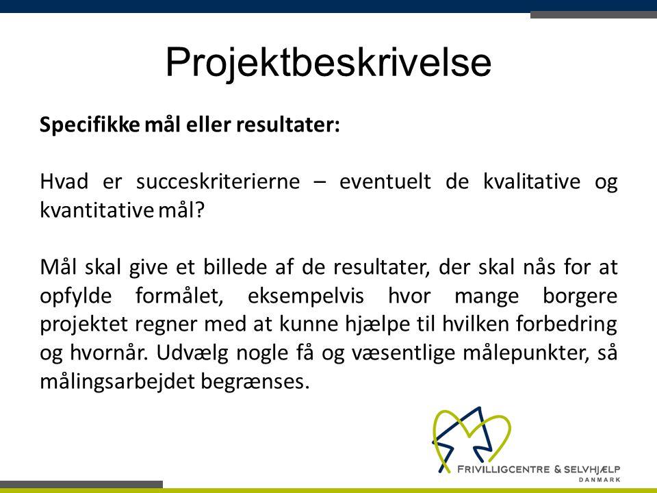 Projektbeskrivelse Specifikke mål eller resultater: