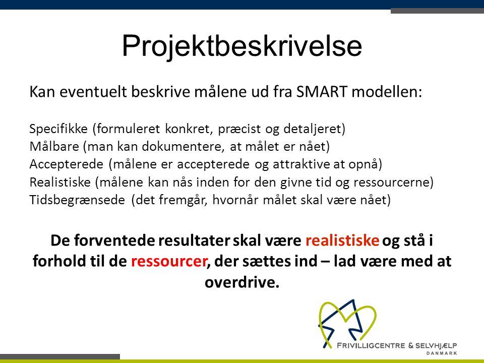Projektbeskrivelse Kan eventuelt beskrive målene ud fra SMART modellen: Specifikke (formuleret konkret, præcist og detaljeret)