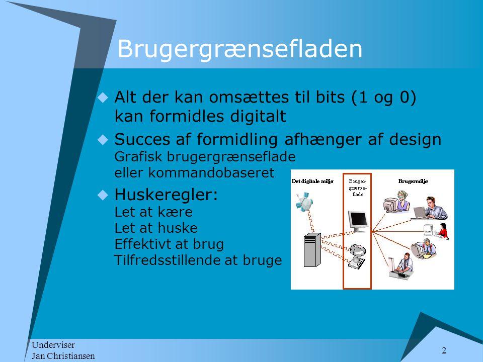 Brugergrænsefladen Alt der kan omsættes til bits (1 og 0) kan formidles digitalt.