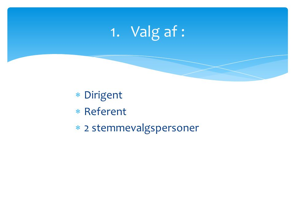 1. Valg af : Dirigent Referent 2 stemmevalgspersoner