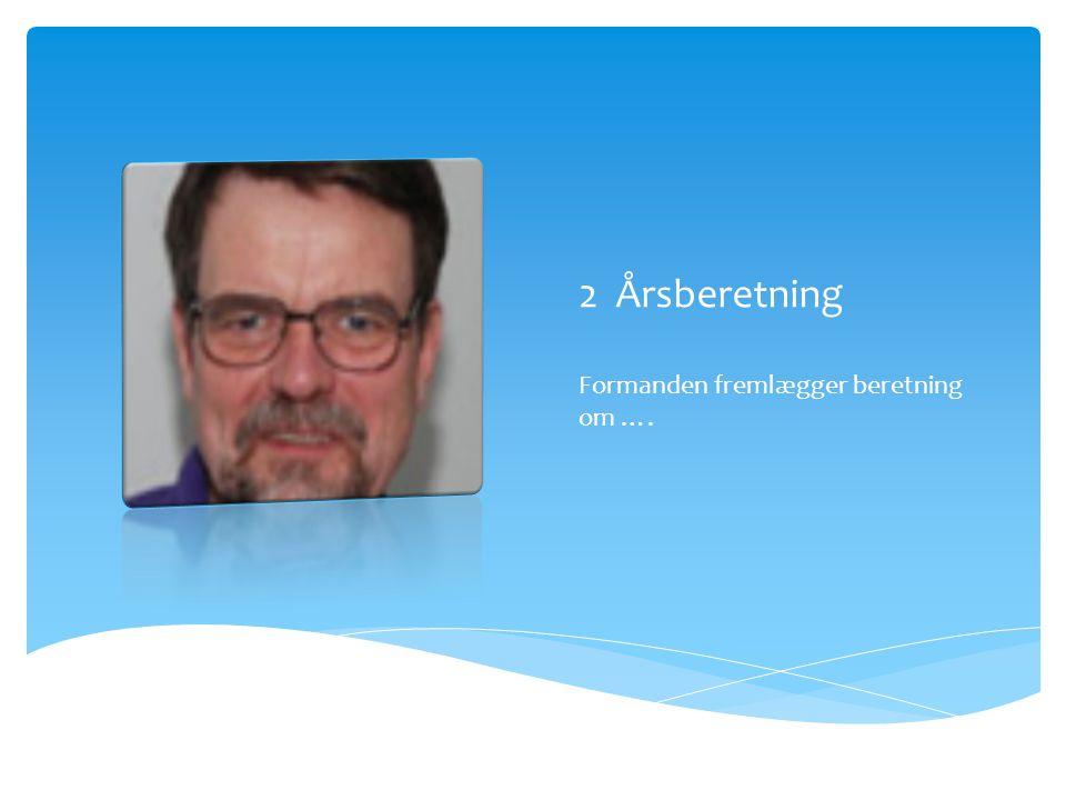 2 Årsberetning Formanden fremlægger beretning om ….