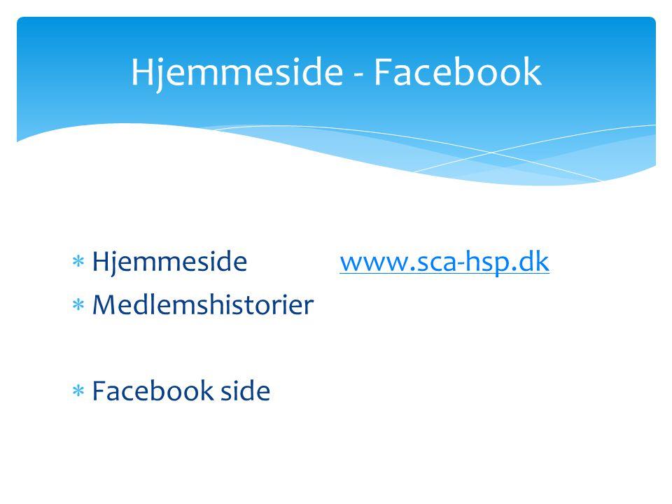Hjemmeside - Facebook Hjemmeside www.sca-hsp.dk Medlemshistorier