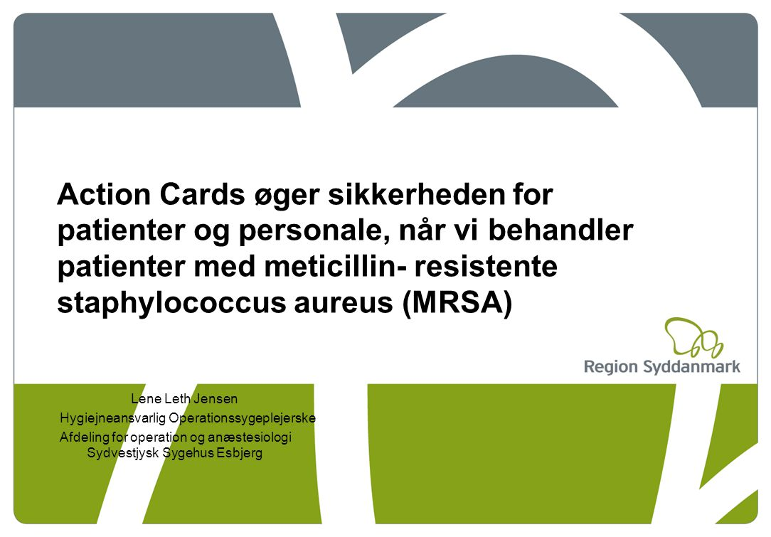 Action Cards øger sikkerheden for patienter og personale, når vi behandler patienter med meticillin- resistente staphylococcus aureus (MRSA)