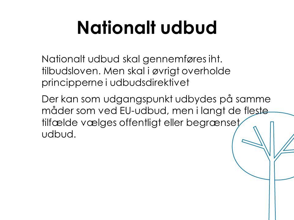 Nationalt udbud Nationalt udbud skal gennemføres iht. tilbudsloven. Men skal i øvrigt overholde principperne i udbudsdirektivet.