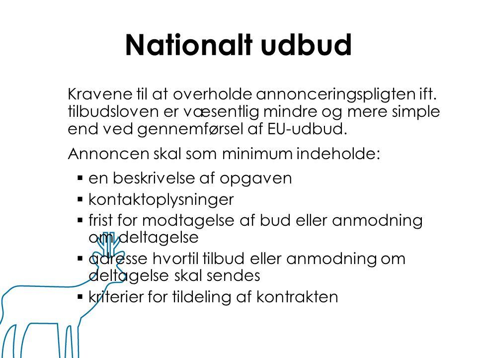 Nationalt udbud Kravene til at overholde annonceringspligten ift. tilbudsloven er væsentlig mindre og mere simple end ved gennemførsel af EU-udbud.