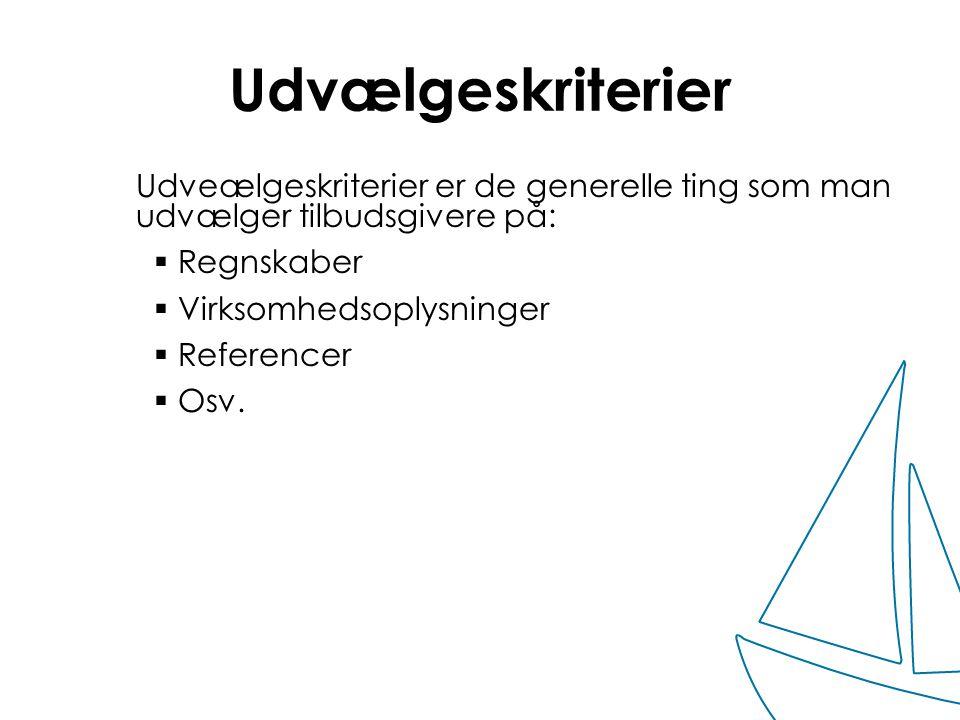 Udvælgeskriterier Udveælgeskriterier er de generelle ting som man udvælger tilbudsgivere på: Regnskaber.