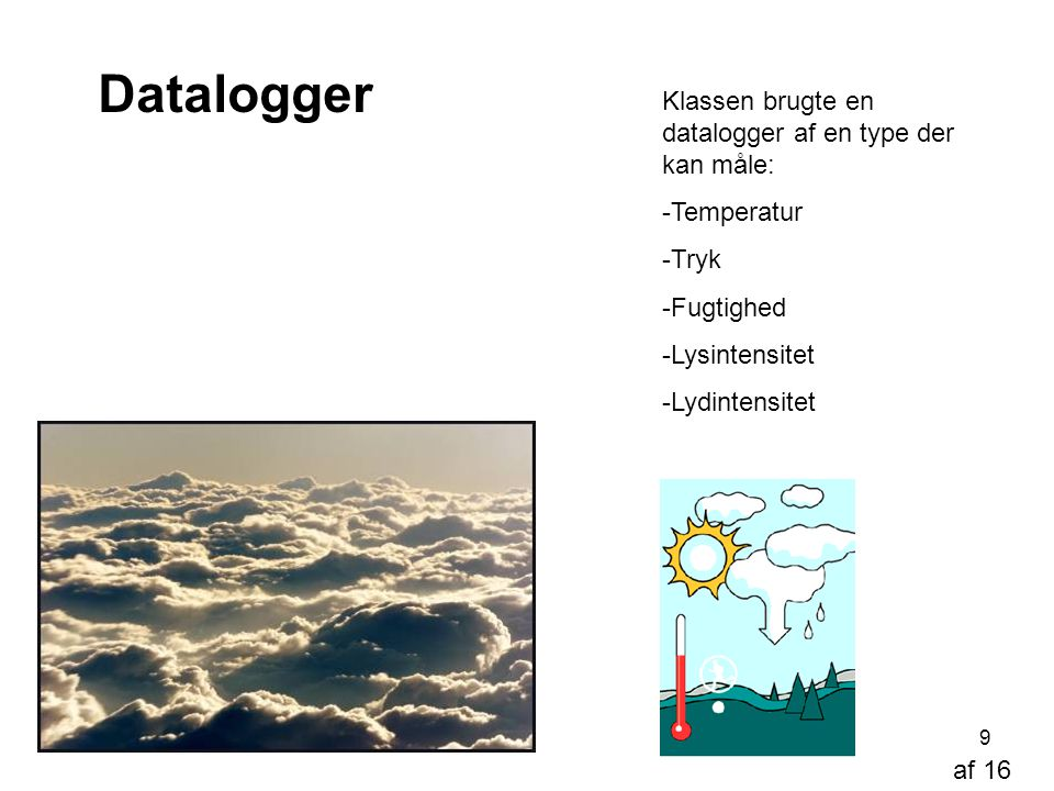 Datalogger Klassen brugte en datalogger af en type der kan måle: