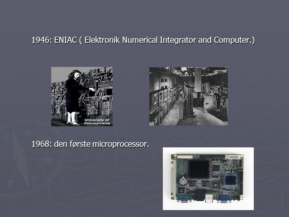 1946: ENIAC ( Elektronik Numerical Integrator and Computer.)