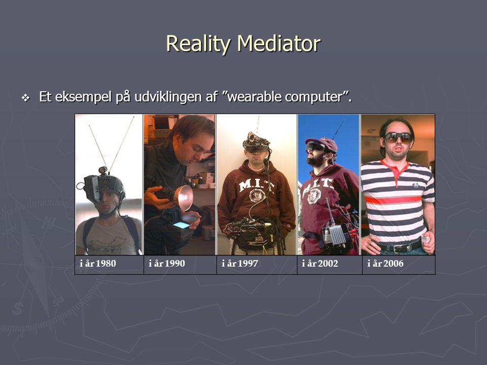 Reality Mediator Et eksempel på udviklingen af wearable computer .