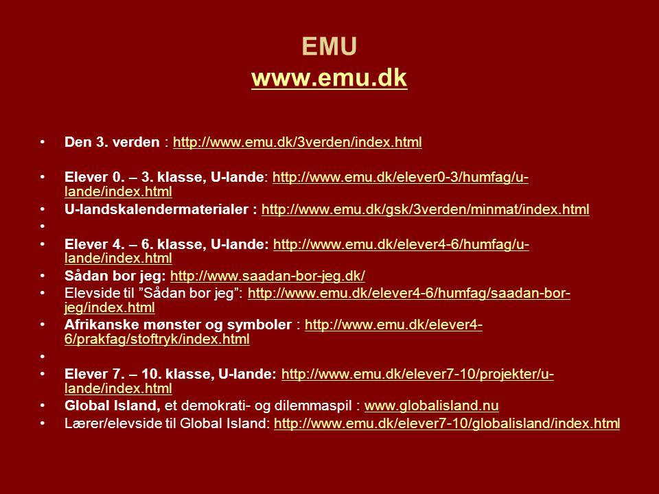 EMU www.emu.dk Den 3. verden : http://www.emu.dk/3verden/index.html