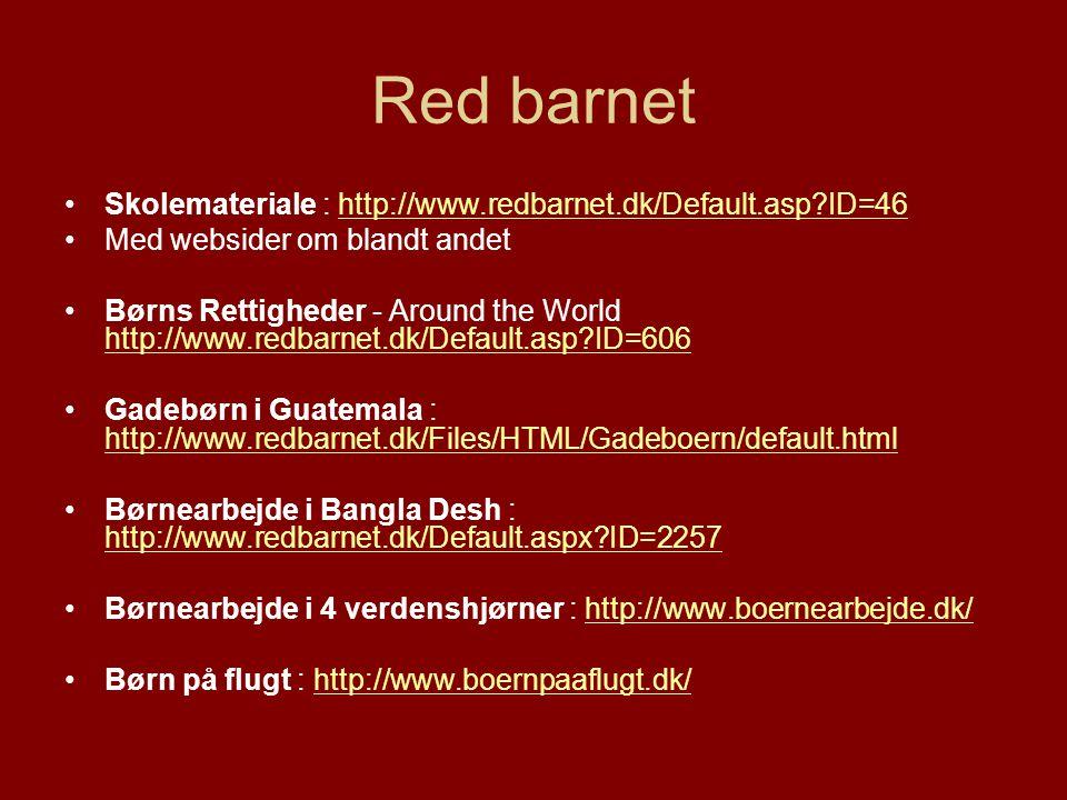 Red barnet Skolemateriale : http://www.redbarnet.dk/Default.asp ID=46