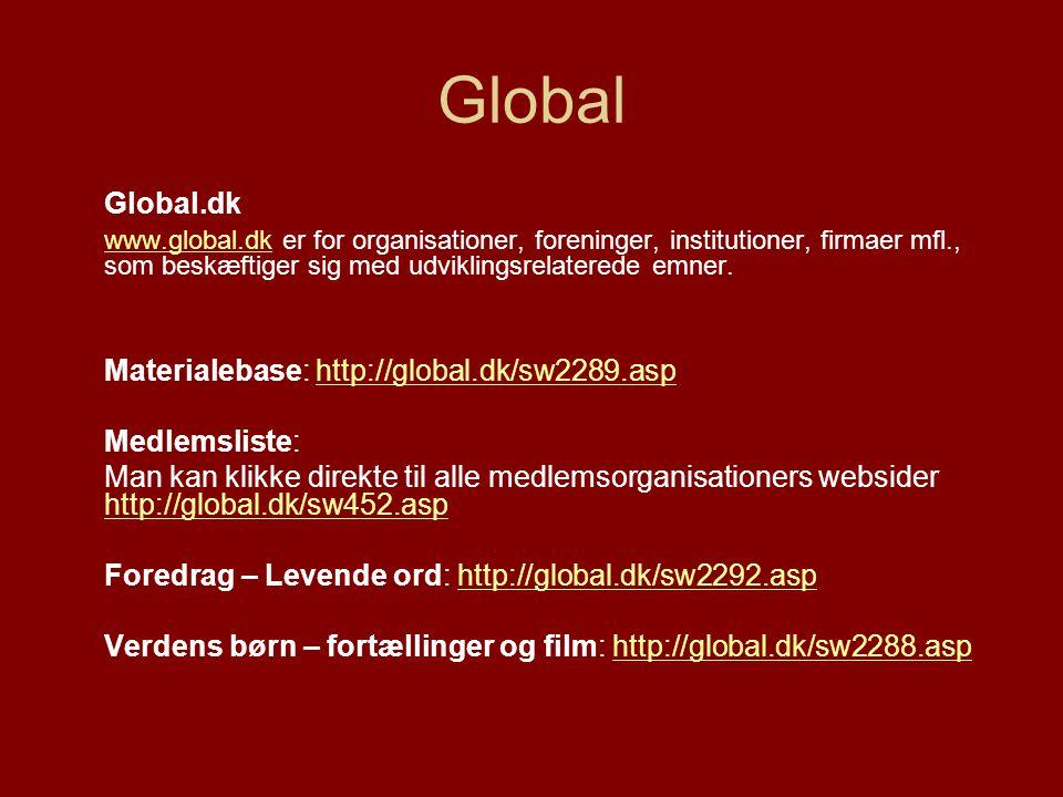 Global Global.dk. www.global.dk er for organisationer, foreninger, institutioner, firmaer mfl., som beskæftiger sig med udviklingsrelaterede emner.