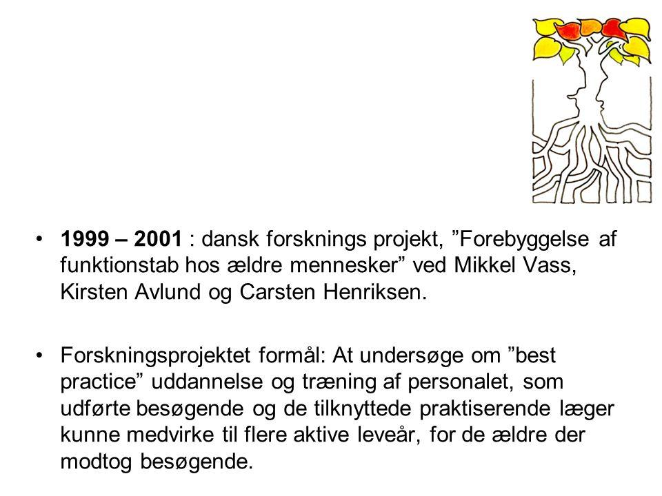 1999 – 2001 : dansk forsknings projekt, Forebyggelse af funktionstab hos ældre mennesker ved Mikkel Vass, Kirsten Avlund og Carsten Henriksen.