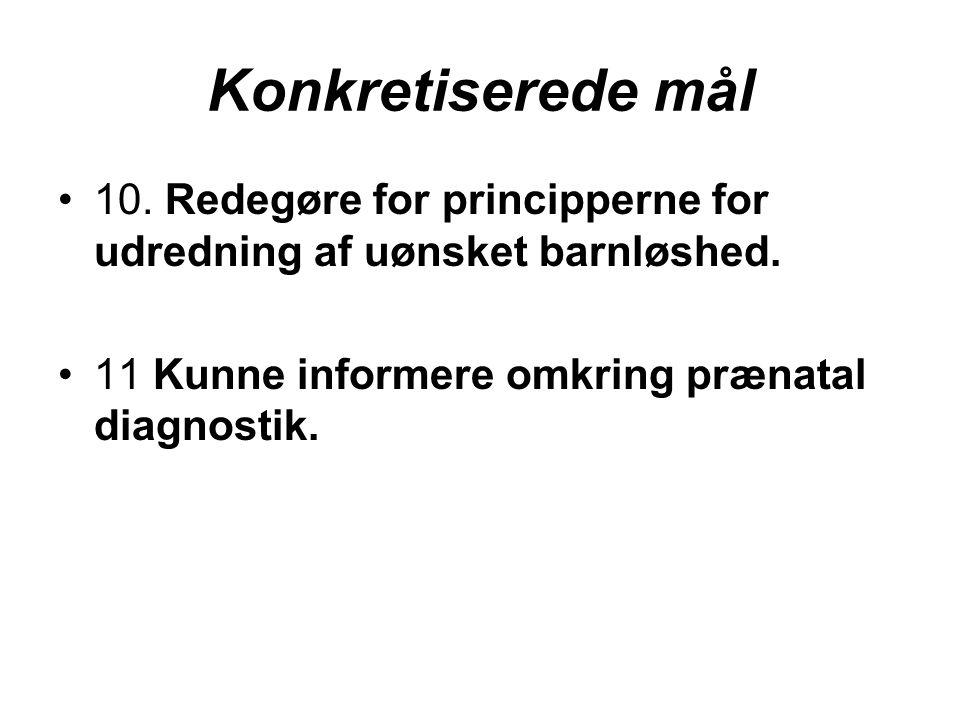 Konkretiserede mål 10. Redegøre for principperne for udredning af uønsket barnløshed.