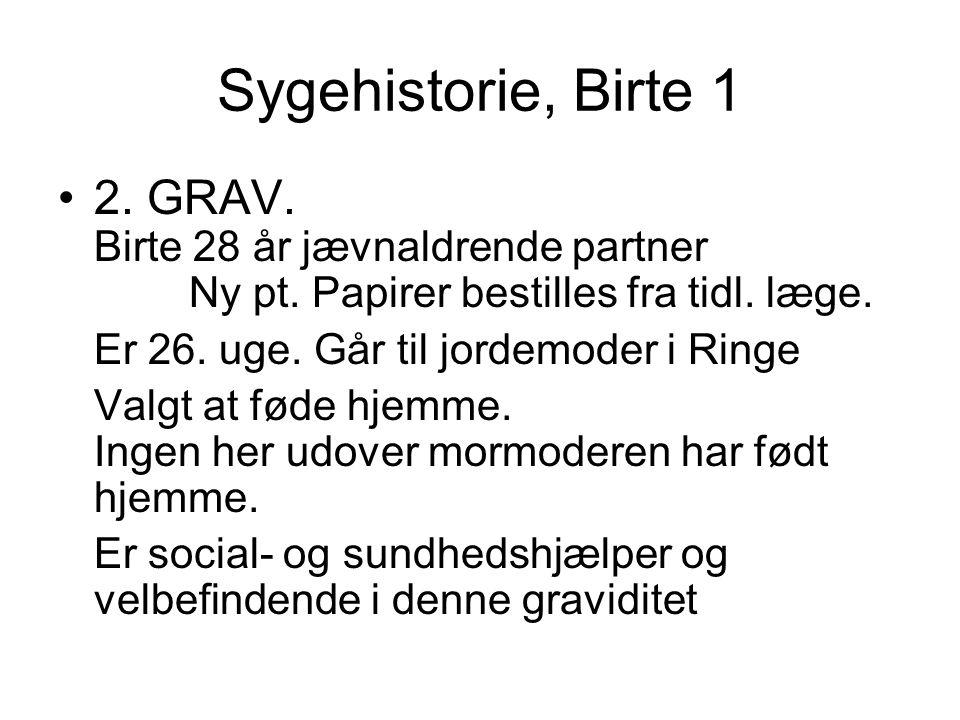 Sygehistorie, Birte 1 2. GRAV. Birte 28 år jævnaldrende partner Ny pt. Papirer bestilles fra tidl. læge.