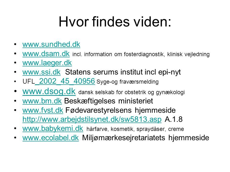Hvor findes viden: www.sundhed.dk. www.dsam.dk incl. information om fosterdiagnostik, klinisk vejledning.