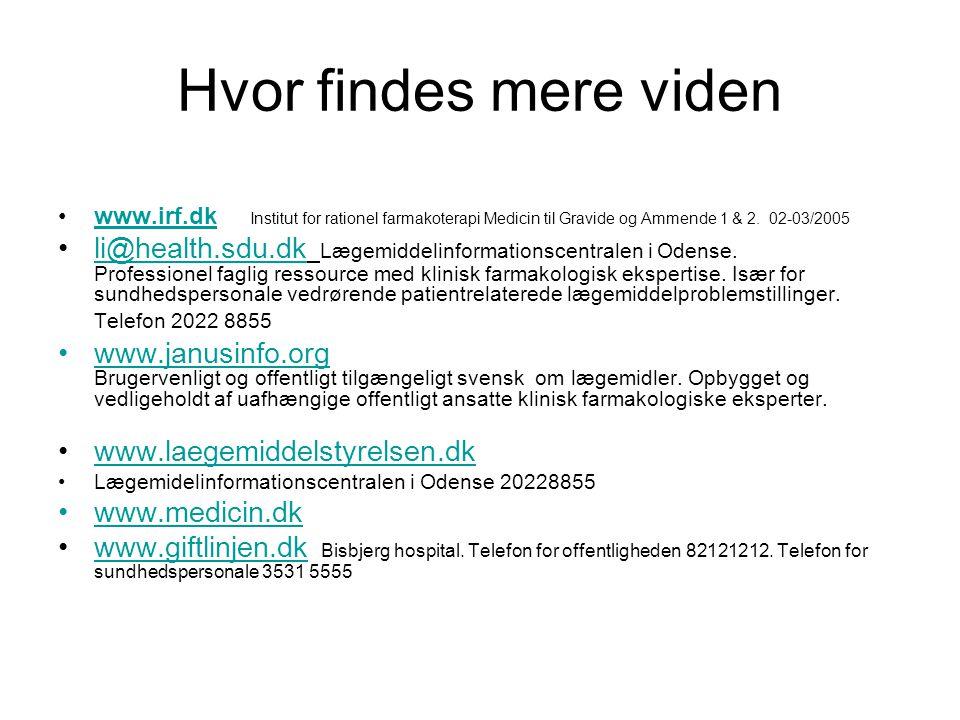 Hvor findes mere viden www.irf.dk Institut for rationel farmakoterapi Medicin til Gravide og Ammende 1 & 2. 02-03/2005.
