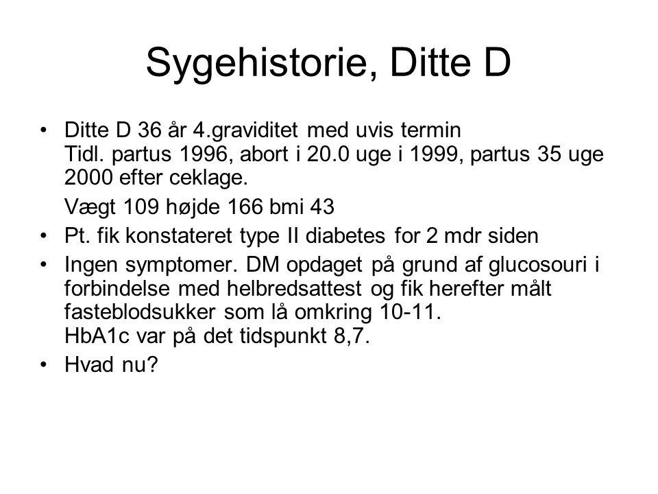 Sygehistorie, Ditte D Ditte D 36 år 4.graviditet med uvis termin Tidl. partus 1996, abort i 20.0 uge i 1999, partus 35 uge 2000 efter ceklage.