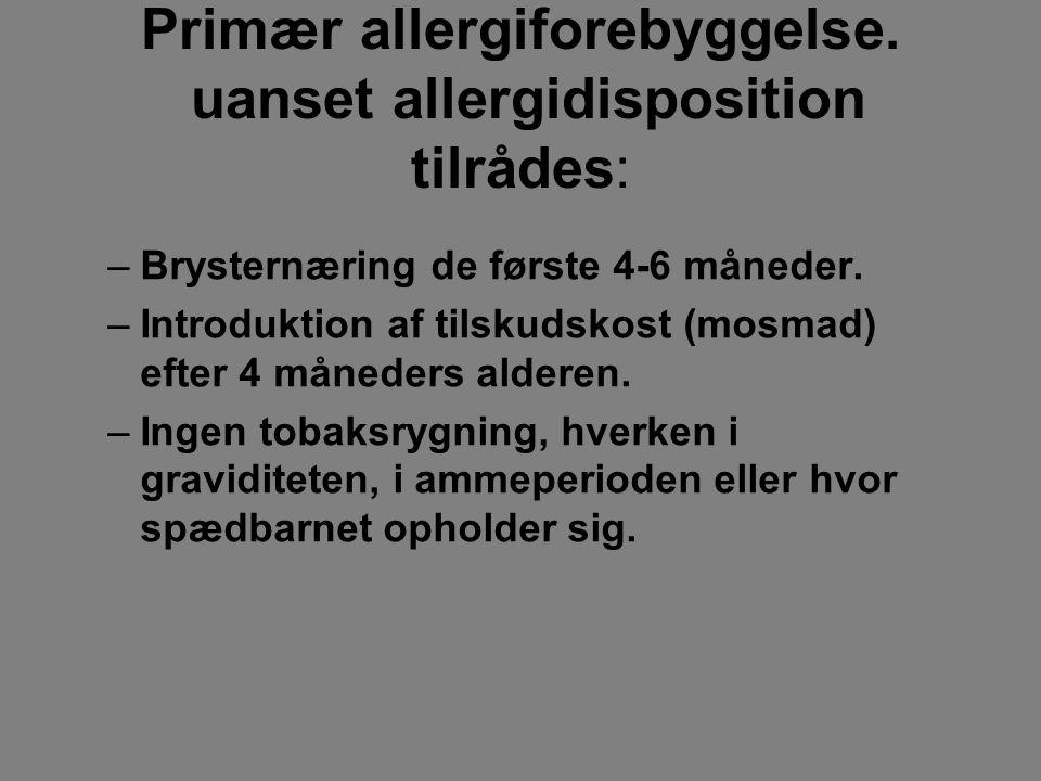 Primær allergiforebyggelse. uanset allergidisposition tilrådes: