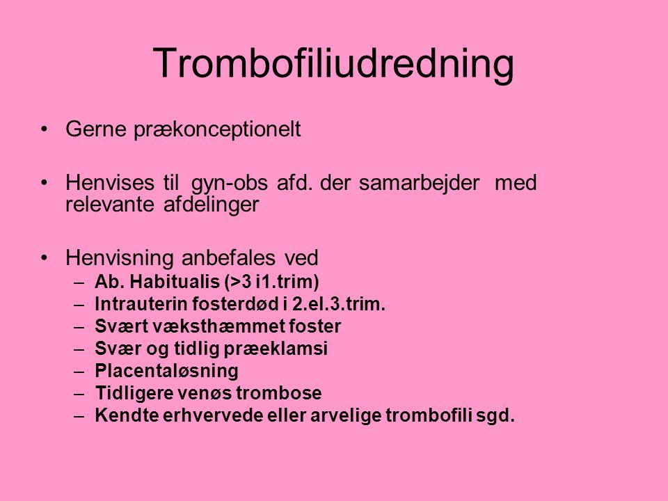 Trombofiliudredning Gerne prækonceptionelt