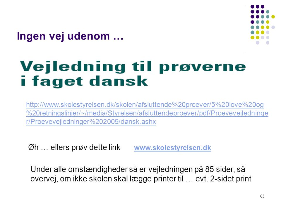 Ingen vej udenom … Øh … ellers prøv dette link www.skolestyrelsen.dk