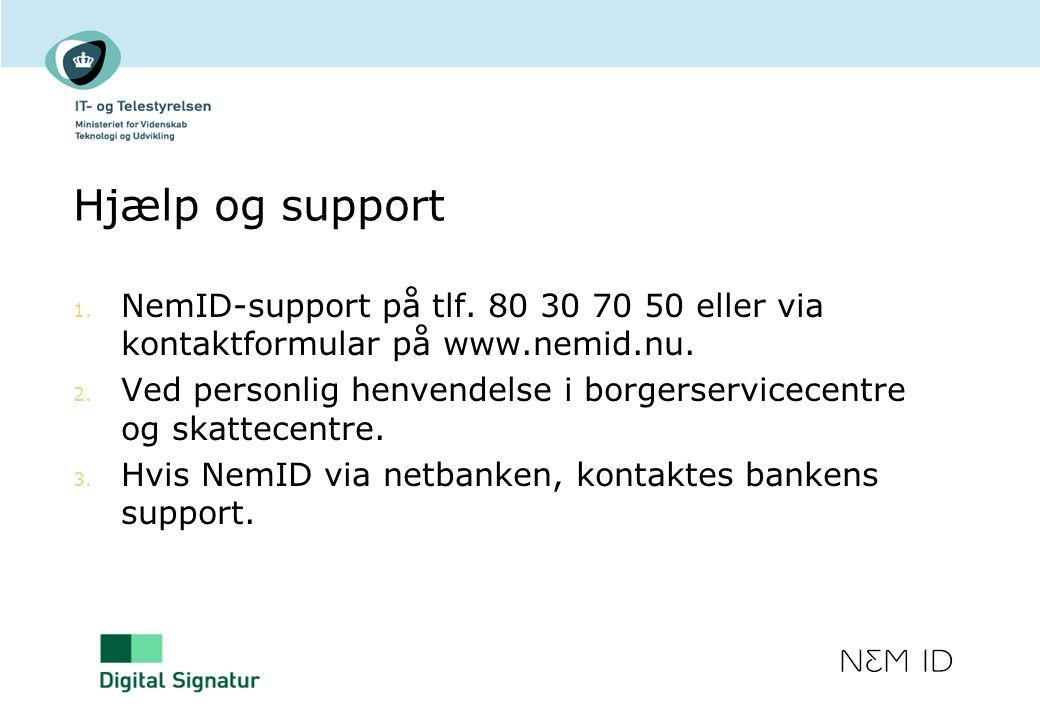 Hjælp og support NemID-support på tlf. 80 30 70 50 eller via kontaktformular på www.nemid.nu.