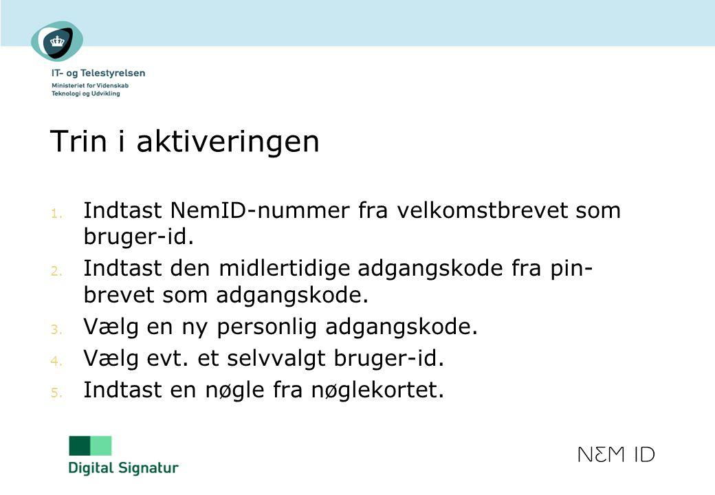 Trin i aktiveringen Indtast NemID-nummer fra velkomstbrevet som bruger-id. Indtast den midlertidige adgangskode fra pin-brevet som adgangskode.